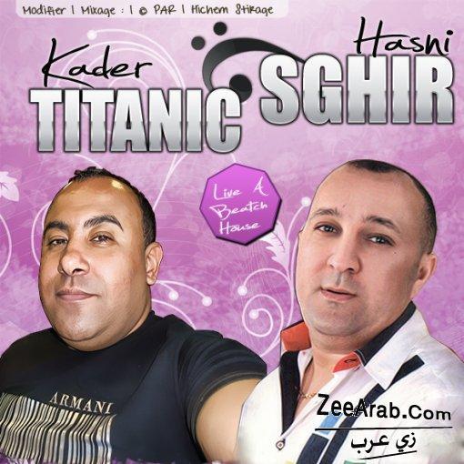 Exlusive Cheikh Kader Titanic & Cheb Hasni Sghir 2012 | Album Best Of | Cheikh Kader Titanic & Cheb Hasni Sghir MP3|
